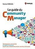 Le guide du Community Manager: Techniques avancées et boîte à outils pour une communication digitale réussie...