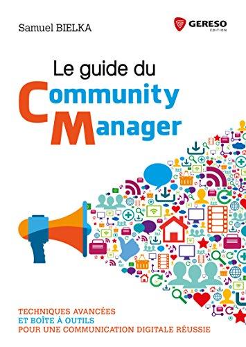 Le guide du Community Manager: Techniques avancées et boîte à outils pour une communication digitale réussie par Samuel Bielka