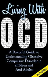 Living With OCD 2nd Edition: A Powerful Guide To Understanding Obsessive Compulsive Disorder In Children And Adults (OCD Treatment, Obsessive Compulsive ... Cycling Disorder, OCD Self Help, OCD Books)