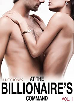 At the Billionaire's Command - Vol. 1 by [Lucy, Jones]