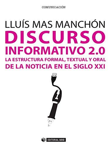 Discurso informativo 2.0. La estructura formal, textual y oral de la noticia en el siglo XXI (Manuales) por Lluís Mas Manchón