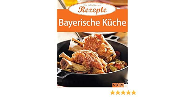 Bayerische Küche: Die beliebtesten Rezepte eBook: Naumann & Göbel ...