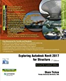 Exploring Autodesk Revit 2017 for Structure, 7th Edition by Prof. Sham Tickoo Purdue Univ (2016-08-02)