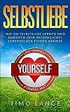 Selbstliebe: Wie Du Selbstliebe lernen und dadurch Dein persönliches Lebensglück finden kannst