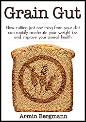 Grain Gut: How cutting just one thing from your diet can rapidly accelerate your weight loss and improve your overall health (Kindle Quickreads) (English Edition)