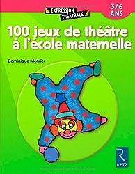 100 jeux de théâtre à l'école maternelle