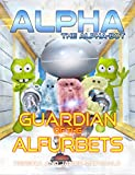 Alpha, the Alpha-bot - Guardian of the Alfurbets: An alphabet book for learning the ABCs