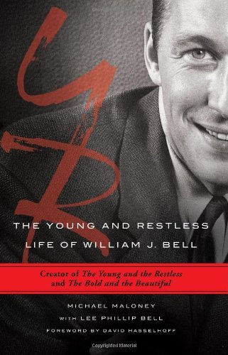 The Young and Restless Life of William J. Bell: Creator of The Young and the Restless and The Bold and the Beautiful by Michael Maloney (2013-05-07)