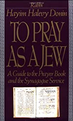To Pray as a Jew: Guide to the Prayer Book and the Synagogue Service