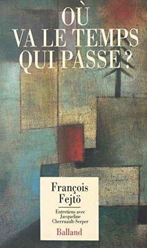 Où va le temps qui passe ? Entretiens avec Jacqueline Cherruault-Serper (Essais Document) par François Fejtö