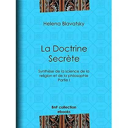 La Doctrine Secrète: Synthèse de la science de la religion et de la philosophie - Partie I