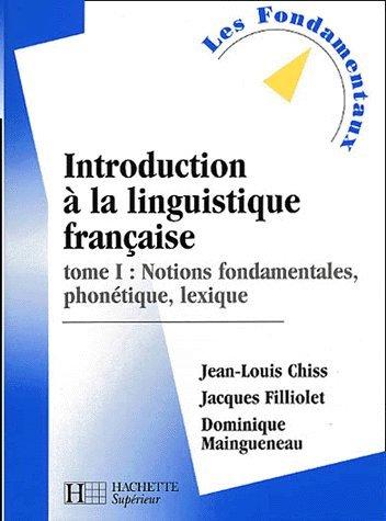 Introduction à la linguistique française, tome 1 : Notions fondamentales, phonétique, lexique
