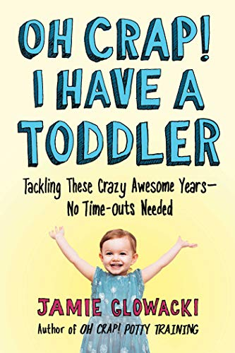 Oh Crap! I Have a Toddler: Tackling These Crazy Awesome Years-No Time-outs Needed (Oh Crap Parenting Book 2) (English Edition)
