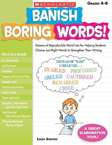 Banish Boring Words!: Dozens of Reproducible Word Lists for Helping Students Choose Just-Right Words to Strengthen Their Writing par Leilen Shelton