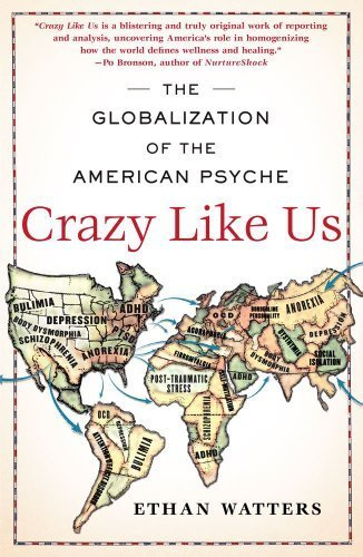 Crazy Like Us: The Globalization of the American Psyche by Watters, Ethan (2011) Paperback