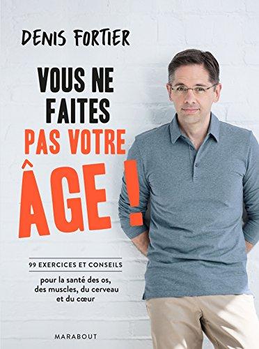 Vous ne faites pas votre âge par Denis Fortier