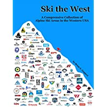 Ski the West: A Comprehensive Collection of Alpine Ski Areas in the Western USA (English Edition)