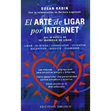 El Arte De Ligar Por Internet / Cyberflirt: How to Attract Anyone, Anywhere on the World Wide Web