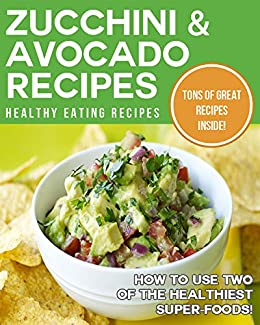 Zucchini & Avocado Recipes: How to Use Two Of The Healthiest Super-Foods! (English Edition) par [Healthy Eating Recipes]