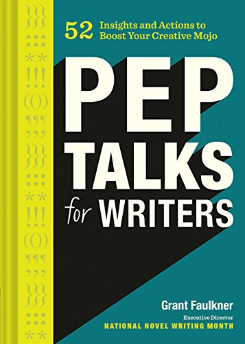 Pep Talks for Writers: 52 Insights and Actions to Boost Your Creative Mojo por Grant Faulkner