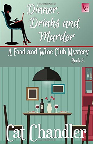 Dinner, Drinks and Murder: A Food & Wine Club Mystery Book 2 (A Food and Wine Club Mystery)