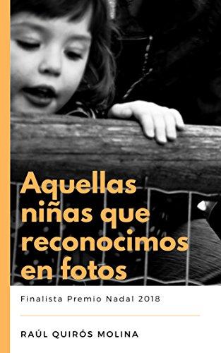 Aquellas niñas que reconocimos en fotos: Finalista Premio Nadal 2018 por Raúl Quirós Molina