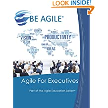 Agile for Executives: Volume 8 (Part of the Agile Education Series)