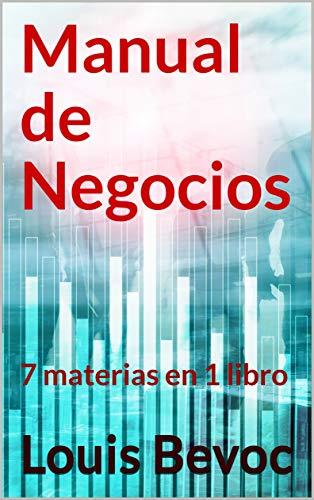 Manual de Negocios:  7 materias en 1 libro por Louis Bevoc
