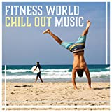 Fitness World Chill Out Music - Pilates, Stretching, Yoga, Running, Cycling,...