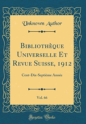 Bibliothèque Universelle Et Revue Suisse, 1912, Vol. 66: Cent-Dix-Septième Année (Classic Reprint)