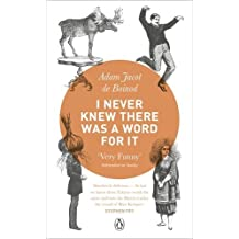 I Never Knew There Was a Word For It by Adam Jacot de Boinod (5-Aug-2010) Paperback