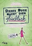 Dieses Buch macht dich glücklich: Zum Eintragen, Ausfüllen und Selbermachen - Alexandra Reinwarth