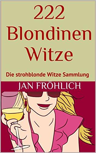 222 Blondinen Witze: Die strohblonde Witze Sammlung (Witze, witzige Bücher)