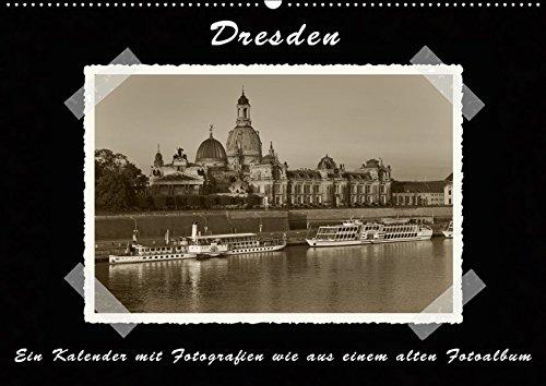 Dresden - Ein Kalender mit Fotografien wie aus einem alten Fotoalbum (Wandkalender 2019 DIN A2...