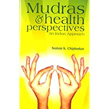 Mudras & Health Perspectives: An Indian Approach: 12 New Mudras including Kubera & Prajna Mudras