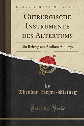 Chirurgische Instrumente des Altertums, Vol. 1: Ein Beitrag zur Antiken Akiurgie (Classic Reprint)