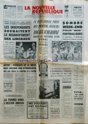 NOUVELLE REPUBLIQUE (LA) [No 8231] du 11/10/1971 - LES INDEPENDANTS SOUHAITENT LE REGROUPEMENT DES LIBERAUX - 106 KG D'HEROINE DANS LA VOITURE D'UN HOMME D4AFFAIRE VEREUX - ANDRE LABAY - LA FRANCE DANS L'OCEAN INDIEN PAR MAREY - RECLUSION A PERPETUITE POUR LE CHEF DE LA BANDE SAUVAGE DU GARD - TITO - NOUS SAURONS FAIRE FACE A TOUT AGRESSEUR - LES SPORTS - FOOT - RUGBY - BASKET - TENNIS ET ATHLETISME