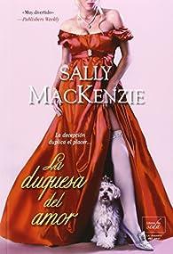 La duquesa del amor + Una novia para lord Ned. par Sally MacKenzie