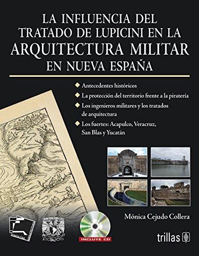 La influencia del tratado de Lupicini en la arquitecturamilitar en nueva españa/The influence of Lupicini tried in military architecture in new Spain por Monica Cejudo Collera