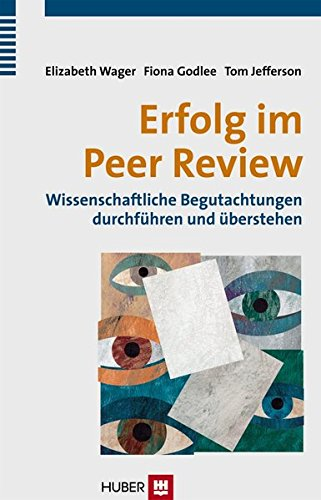 Erfolg im Peer Review: Wissenschaftliche Begutachtungen durchführen und überstehen