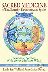 Sacred Medicine of Bee, Butterfly, Earthworm, and Spider: Shamanic Teachers of the Instar Medicine Wheel by Linda Star Wolf Ph.D. (2013-01-04)
