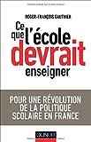 Ce que l'école devrait enseigner - Pour une révolution de la politique scolaire en France