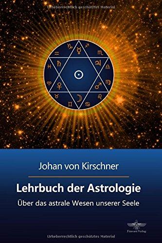 Lehrbuch der Astrologie: Über das astrale Wesen unserer Seele (Philosophische Praxis des Inneren Kreises, Band 2)