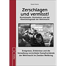 Zerschlagen und vermisst!: Rückkämpfer, Rückkehrer und der Abwicklungsstab der Wehrmacht