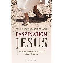 Faszination Jesus: Was wir wirklich von Jesus wissen können (German Edition)