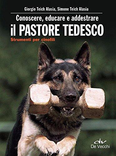 Conoscere, educare e addestrare il pastore tedesco (Italian Edition)
