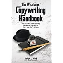 """""""The Wise Guys"""" Copywriting Handbook: How To Create Marketing Messages And Offers They Just Can't Refuse. (English Edition)"""