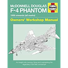 Haynes McDonnell Douglas F-4 Phantom 1958 Onwards, All Marks: Owner's Workshop Manual: An Insight into Owning, Flying and Maintaining the Legendary Cold War Combat Jet