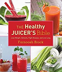 The Healthy Juicer's Bible: Lose Weight, Detoxify, Fight Disease, and Live Long by Farnoosh Brock (2013-03-06)