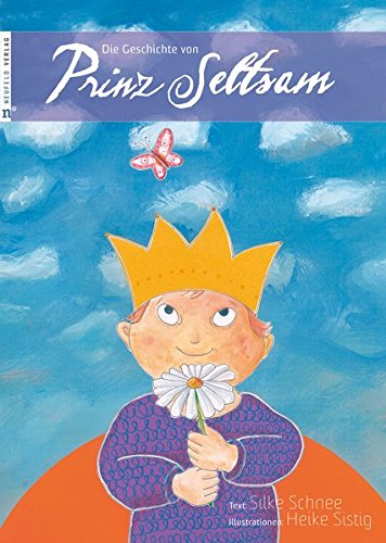 Die Geschichte von Prinz Seltsam: Wie gut, dass jeder anders ist!